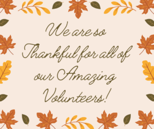 Cover photo for Tis the Season to Be Thankful and We Are So Thankful for Our Volunteers!